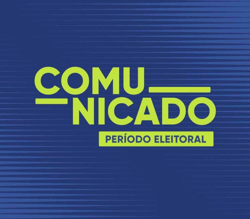 Comunicado – Período Eleitoral